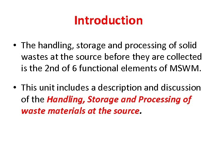 Introduction • The handling, storage and processing of solid wastes at the source before