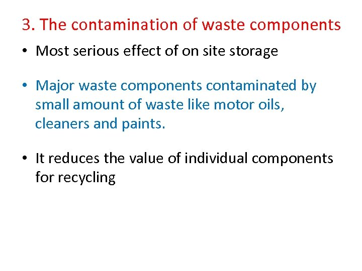 3. The contamination of waste components • Most serious effect of on site storage