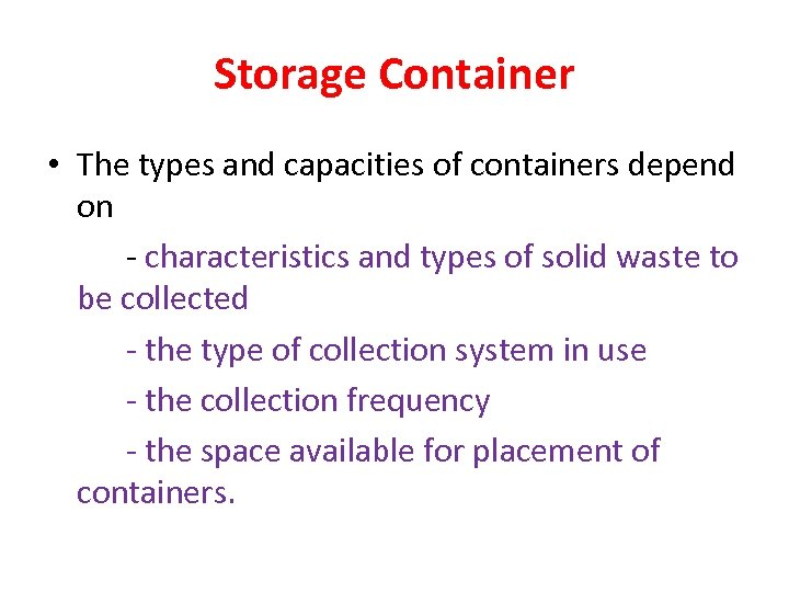 Storage Container • The types and capacities of containers depend on - characteristics and