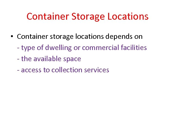 Container Storage Locations • Container storage locations depends on - type of dwelling or