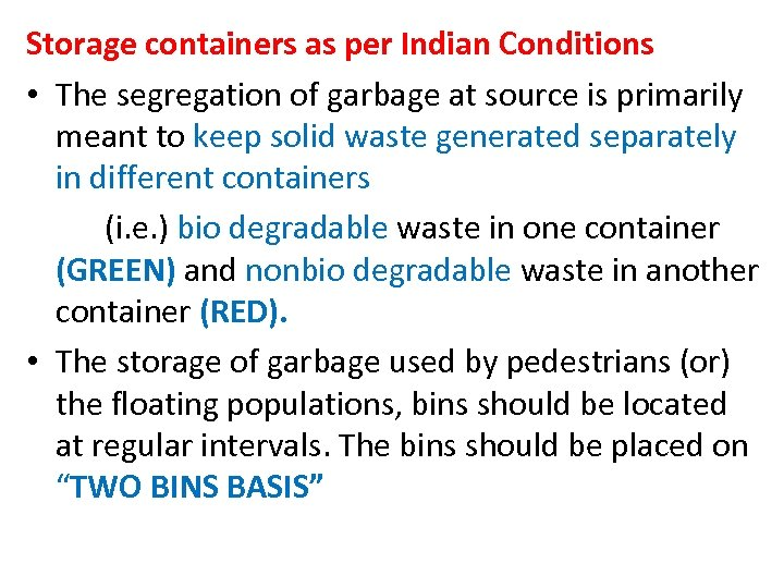 Storage containers as per Indian Conditions • The segregation of garbage at source is