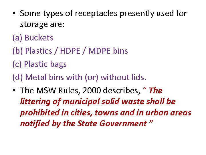 • Some types of receptacles presently used for storage are: (a) Buckets (b)