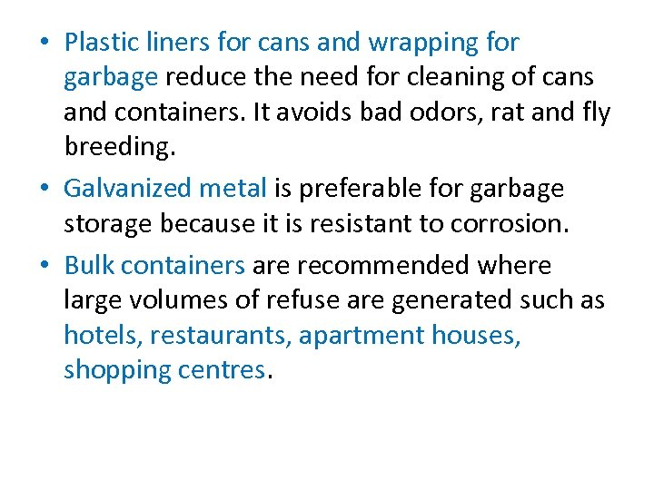 • Plastic liners for cans and wrapping for garbage reduce the need for