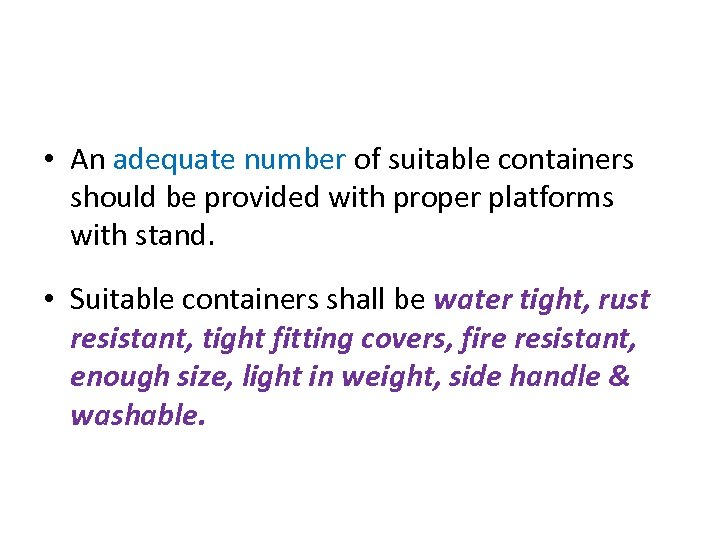 • An adequate number of suitable containers should be provided with proper platforms