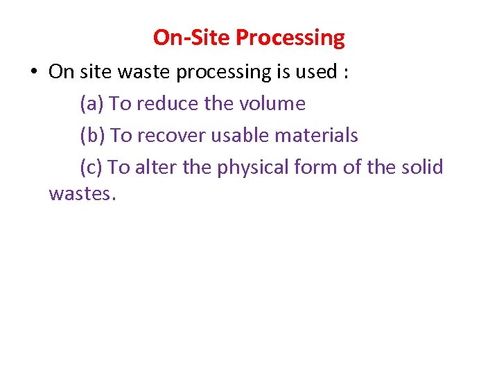 On-Site Processing • On site waste processing is used : (a) To reduce the