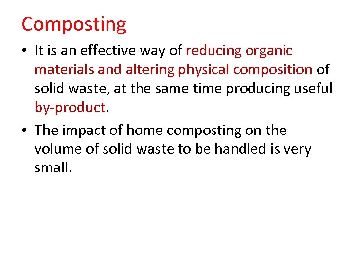 Composting • It is an effective way of reducing organic materials and altering physical