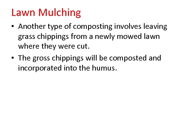 Lawn Mulching • Another type of composting involves leaving grass chippings from a newly