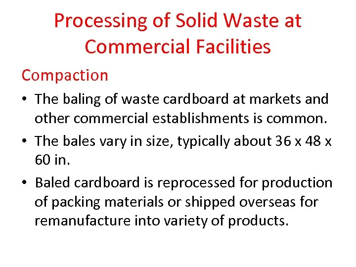 Processing of Solid Waste at Commercial Facilities Compaction • The baling of waste cardboard