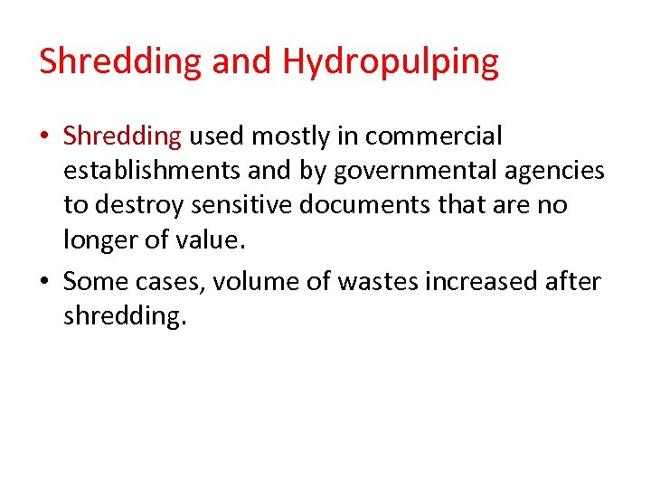 Shredding and Hydropulping • Shredding used mostly in commercial establishments and by governmental agencies