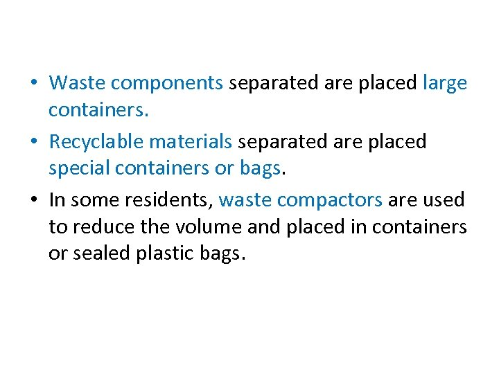 • Waste components separated are placed large containers. • Recyclable materials separated are