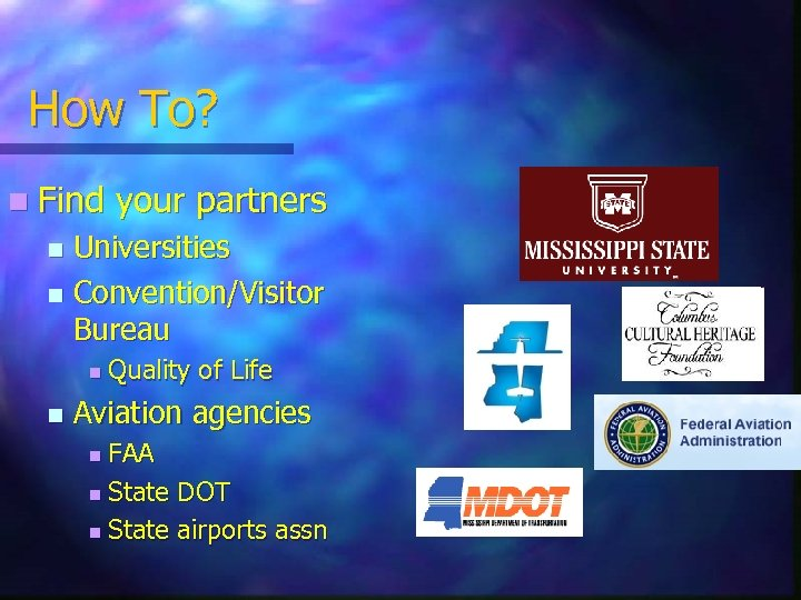 How To? n Find your partners Universities n Convention/Visitor Bureau n n n Quality