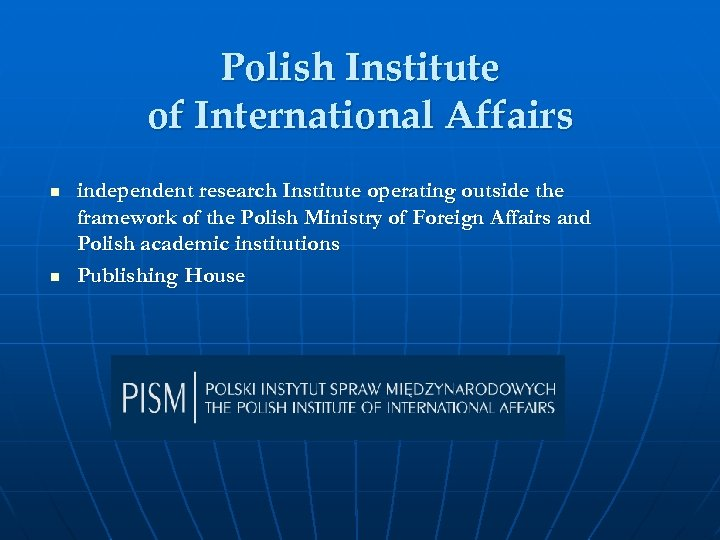 Polish Institute of International Affairs n n independent research Institute operating outside the framework