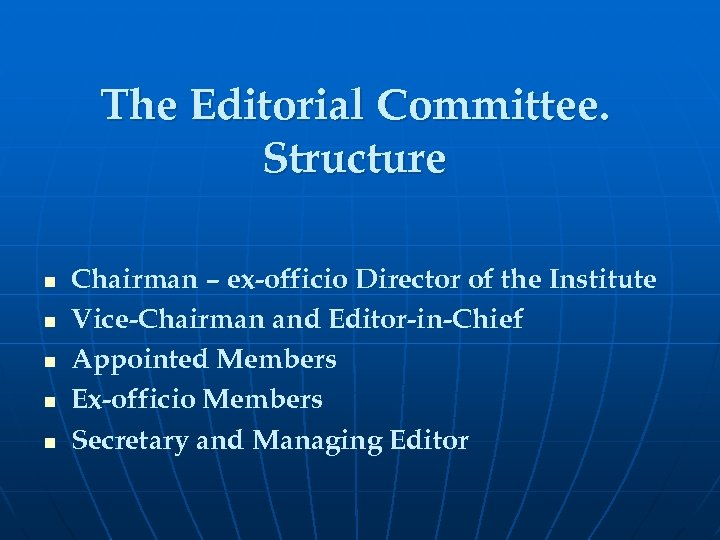 The Editorial Committee. Structure n n n Chairman – ex-officio Director of the Institute