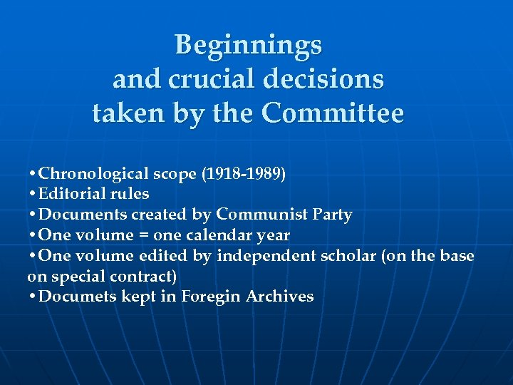 Beginnings and crucial decisions taken by the Committee • Chronological scope (1918 -1989) •