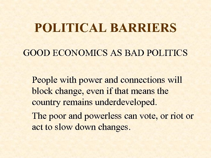 POLITICAL BARRIERS GOOD ECONOMICS AS BAD POLITICS People with power and connections will block