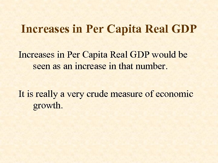 Increases in Per Capita Real GDP would be seen as an increase in that