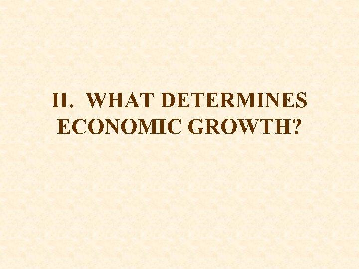 II. WHAT DETERMINES ECONOMIC GROWTH?