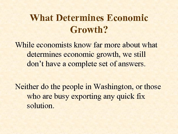 What Determines Economic Growth? While economists know far more about what determines economic growth,