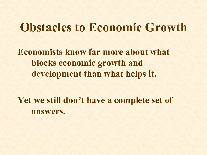 Obstacles to Economic Growth Economists know far more about what blocks economic growth and