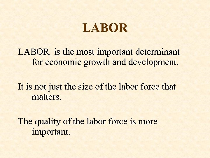 LABOR is the most important determinant for economic growth and development. It is not