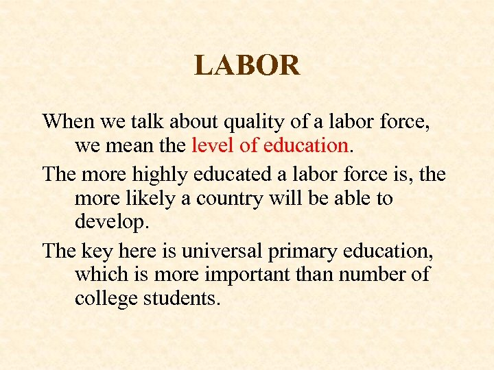 LABOR When we talk about quality of a labor force, we mean the level