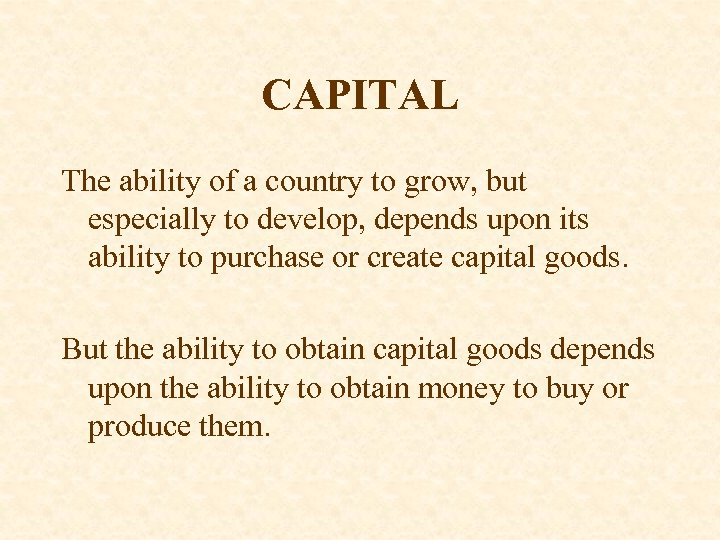CAPITAL The ability of a country to grow, but especially to develop, depends upon