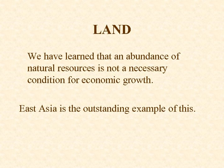 LAND We have learned that an abundance of natural resources is not a necessary