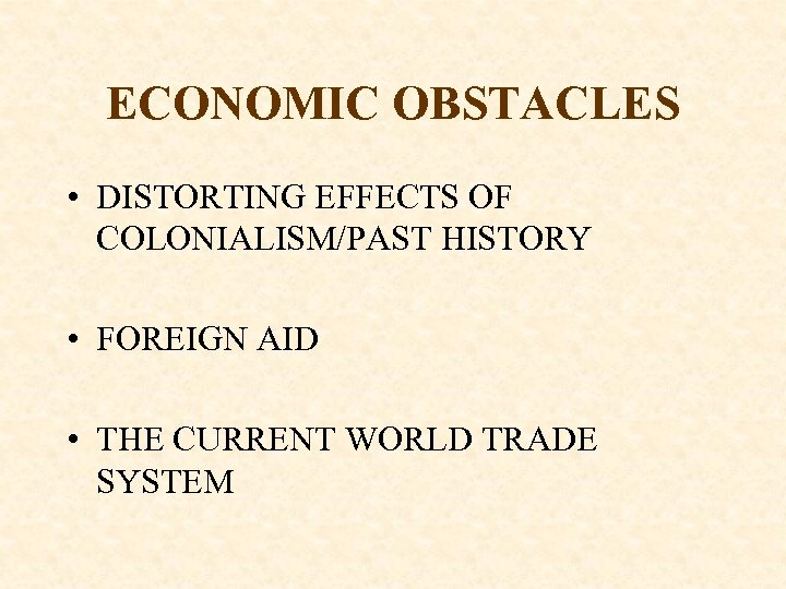 ECONOMIC OBSTACLES • DISTORTING EFFECTS OF COLONIALISM/PAST HISTORY • FOREIGN AID • THE CURRENT