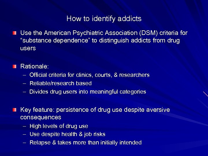 """How to identify addicts Use the American Psychiatric Association (DSM) criteria for """"substance dependence"""""""