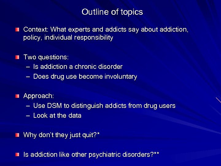Outline of topics Context: What experts and addicts say about addiction, policy, individual responsibility