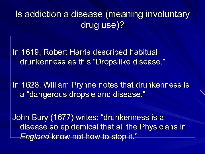 Is addiction a disease (meaning involuntary drug use)? In 1619, Robert Harris described habitual
