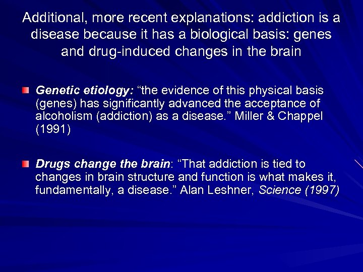 Additional, more recent explanations: addiction is a disease because it has a biological basis: