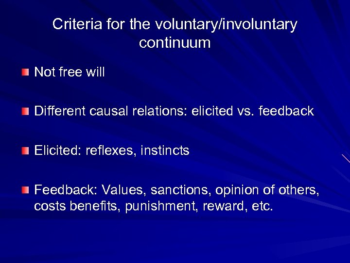 Criteria for the voluntary/involuntary continuum Not free will Different causal relations: elicited vs. feedback