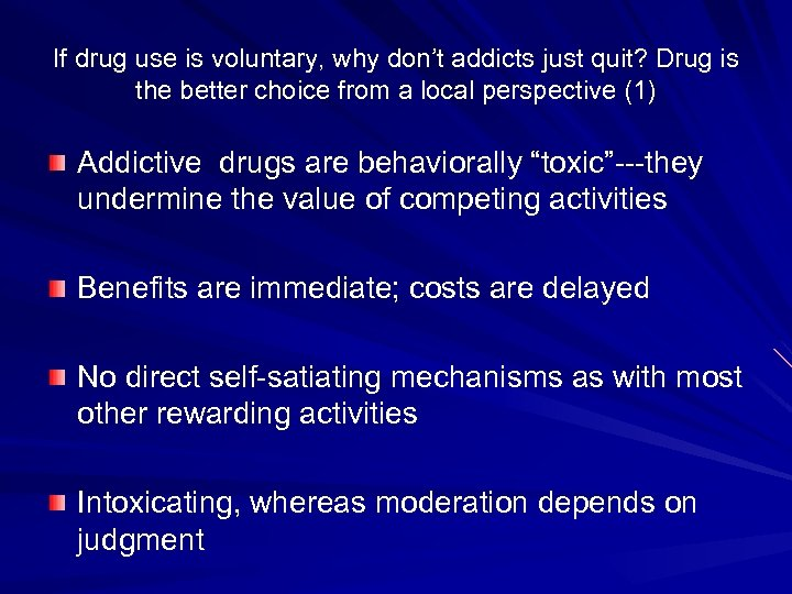 If drug use is voluntary, why don't addicts just quit? Drug is the better