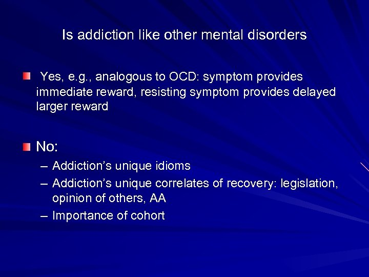 Is addiction like other mental disorders Yes, e. g. , analogous to OCD: symptom