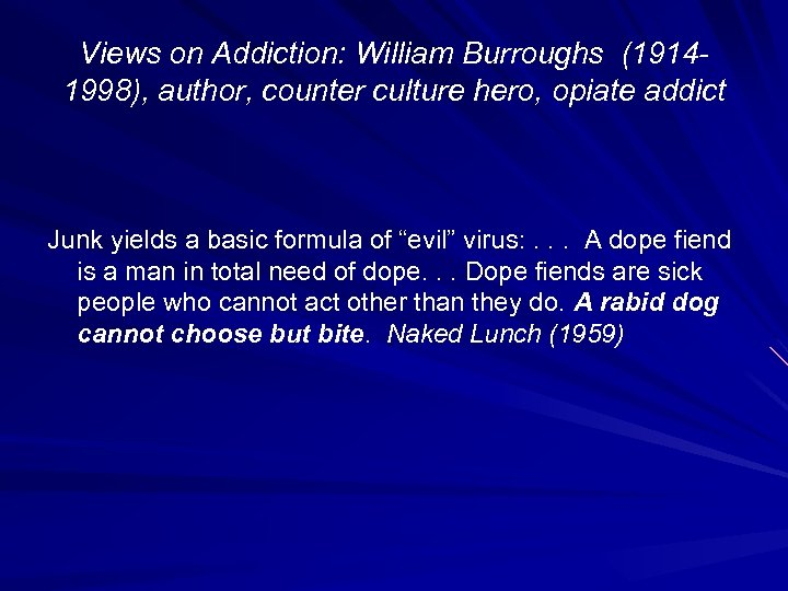 Views on Addiction: William Burroughs (19141998), author, counter culture hero, opiate addict Junk yields