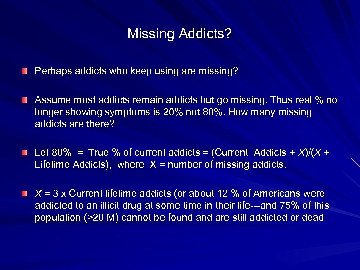 Missing Addicts? Perhaps addicts who keep using are missing? Assume most addicts remain addicts