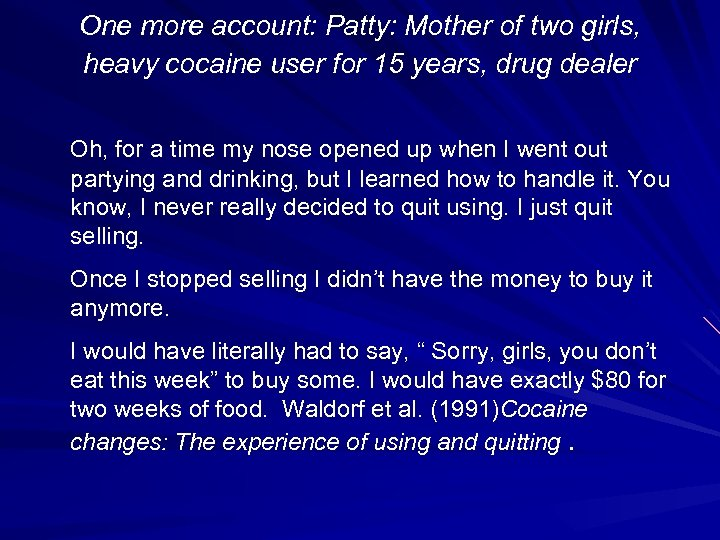 One more account: Patty: Mother of two girls, heavy cocaine user for 15 years,