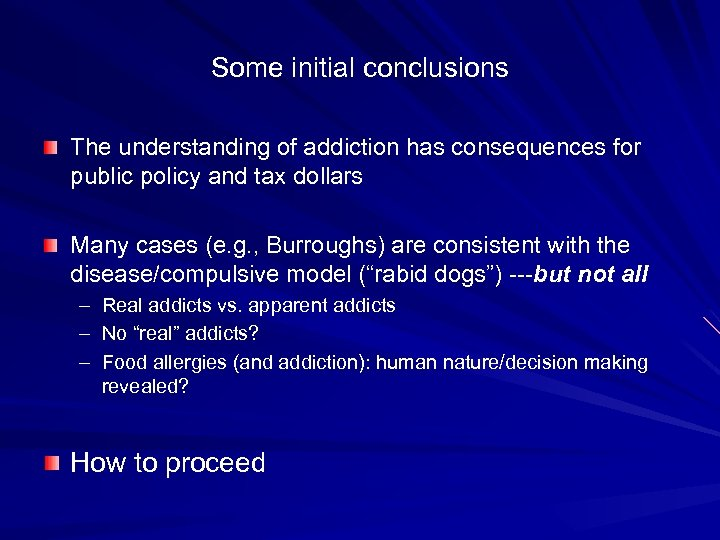 Some initial conclusions The understanding of addiction has consequences for public policy and tax