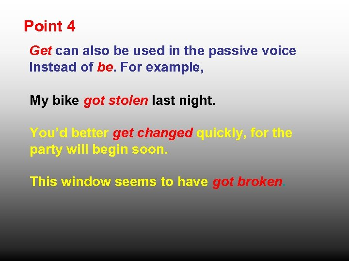 Point 4 Get can also be used in the passive voice instead of be.