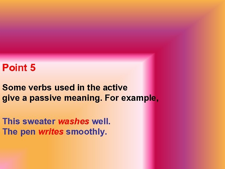 Point 5 Some verbs used in the active give a passive meaning. For example,