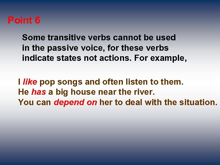 Point 6 Some transitive verbs cannot be used in the passive voice, for these