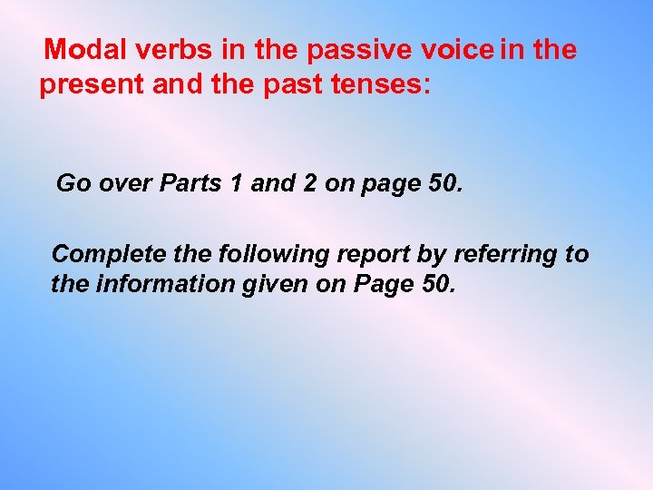 Modal verbs in the passive voice in the present and the past tenses: Go