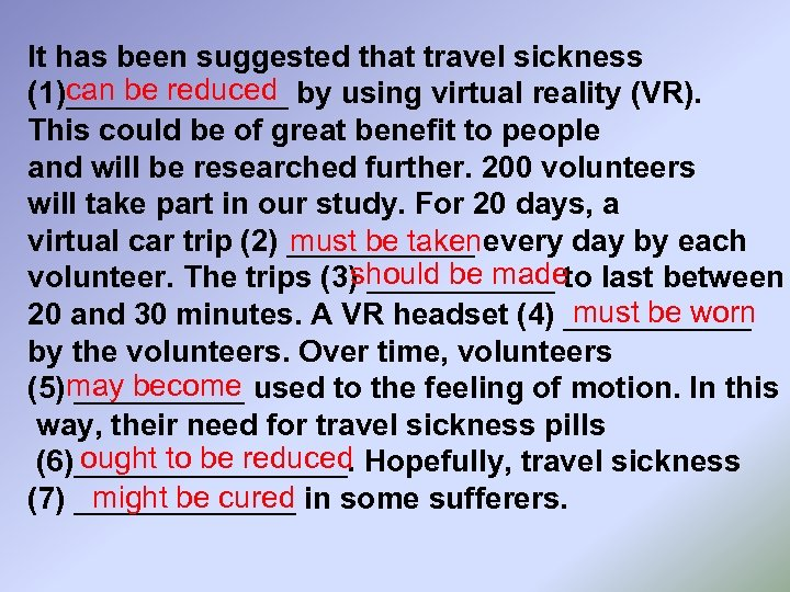 It has been suggested that travel sickness can be reduced (1)_______ by using virtual