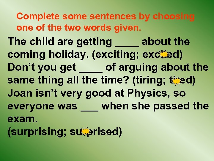 Complete some sentences by choosing one of the two words given. The child are