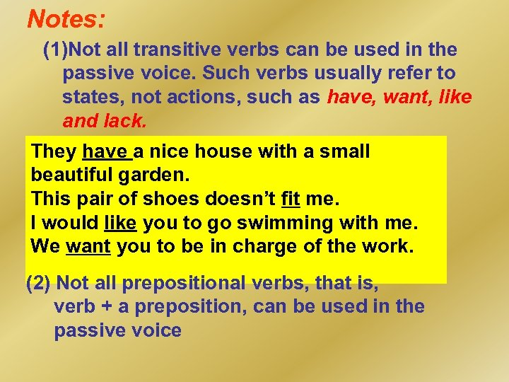 Notes: (1)Not all transitive verbs can be used in the passive voice. Such verbs