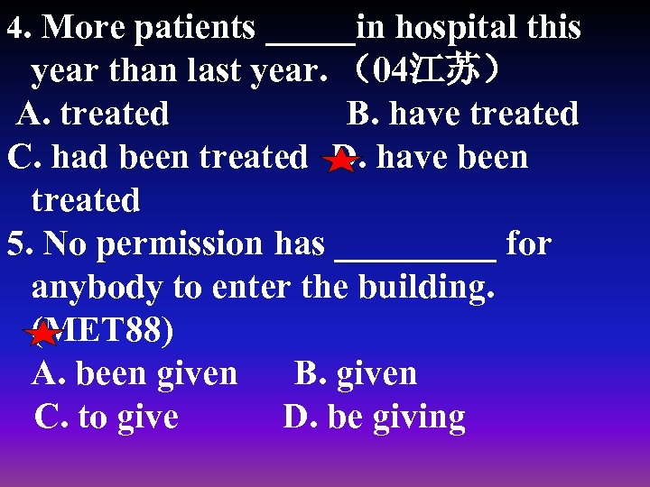4. More patients _____in hospital this year than last year. (04江苏) A. treated B.