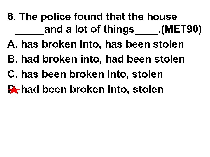 6. The police found that the house _____and a lot of things____. (MET 90)