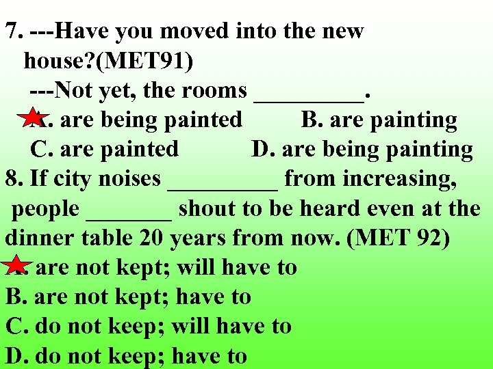 7. ---Have you moved into the new house? (MET 91) ---Not yet, the rooms