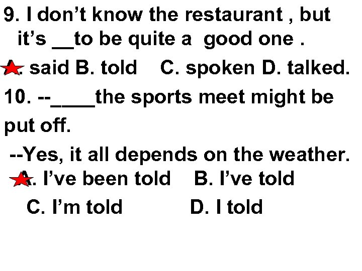 9. I don't know the restaurant , but it's __to be quite a good